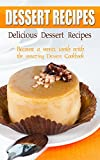 Delicious Dessert Recipes: Become a Sweet Tooth with The Amazing Dessert Cookbook