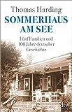 Sommerhaus am See: Fünf Familien und 100 Jahre deutscher Geschichte - Thomas Harding