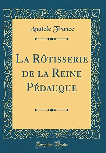 La Rôtisserie de la Reine Pédauque (Classic Reprint)