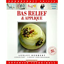Bas Relief & Applique: Advanced Techniques (Sugarcraft Skills Series) by Lesley Herbert (1991-01-01)