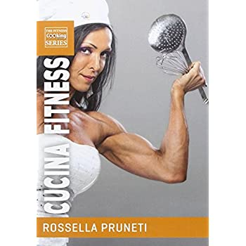 Cucina Fitness. Ricette Gustose E Salutari Per Organizzare Facilmente La Tua Dieta E Trasformare Il Tuo Corpo