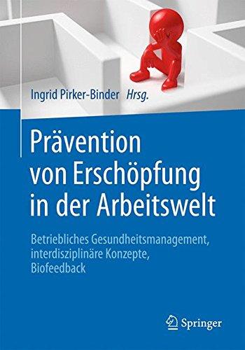 Prävention von Erschöpfung in der Arbeitswelt: Betriebliches Gesundheitsmanagement, interdisziplinäre Konzepte, Biofeedback