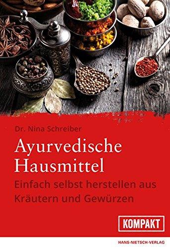 Ayurvedische Hausmittel: Einfach selbst herstellen aus Kräutern und Gewürzen (Kräuter-medizin Ayurvedische)