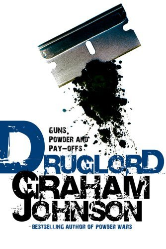 Druglord: Guns, Powder and Pay-Offs by Graham Johnson (2007-04-05)