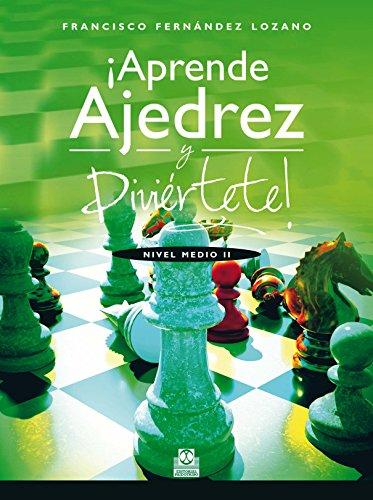 Descargar Libro ¡Aprende ajedrez y diviértete!: Nivel Medio II de Francisco Fernández Lozano