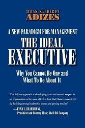 The Ideal Executive by Ichak Kalderon Adizes Ph.D. (2004-08-25)