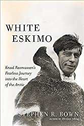 White Eskimo: Knud Rasmussen's Fearless Journey into the Heart of the Arctic (Merloyd Lawrence Book)
