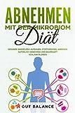 Abnehmen mit der Mikrobiom-Diät: Gesunde Darmflora aufbauen, Stoffwechsel anregen, natürlich abnehmen und dauerhaft schlank bleiben mit Darmbakterien (Diätplan zum Abnehmen durch Darmsanierung)
