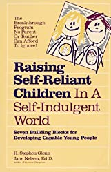 Raising Self-Reliant Children in a Self-Indulgent World: Seven Building Blocks for Developing Capable Young People by Jane Nelsen Ed.D. (1988-02-23)