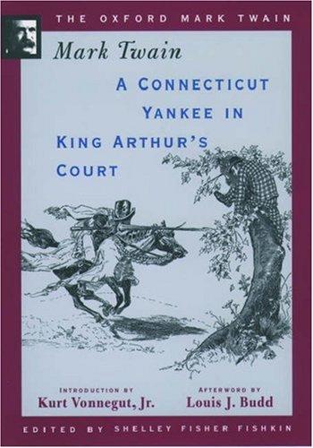 A Connecticut Yankee in King Arthur's Court (1889) (The Oxford Mark Twain)