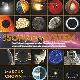 Das Sonnensystem: Eine Entdeckungsreise zu allen Planeten, Monden und anderen Himmelskörpern, die um unsere Sonne kreisen - Marcus Chown