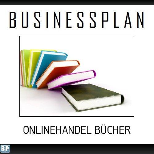 Businessplan Vorlage - Existenzgründung Onlinehandel Bücher Start-Up professionell und erfolgreich mit Checkliste, Muster inkl. Beispiel