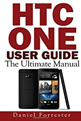 HTC One User Guide: The Ultimate HTC One Manual For Mastering Your Device