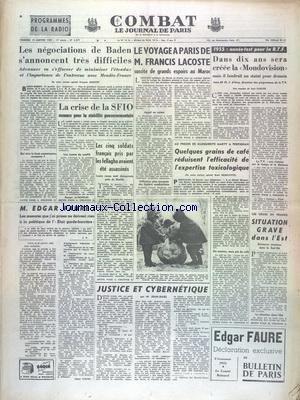 COMBAT [No 3277] du 14/01/1955 - 1955 - ANNEE-TEST POUR LA RTF PAR CARLIER - LES NEGOCIATIONS DE BADEN S'ANNONCENT TRES DIFFICILES - LA CRISE DE LA SFIO - LE VOYAGE A PARIS DE FRANCIS LACOSTE - LES 5 SOLDATS FRANCAIS PRIS PAR LES FELLAGHA AVAIENT ETE ASSASSINES - AU PROCES DE MARGUERITE MARTY A PERPIGNAN - JUSTICE ET CYBERNETIQUE