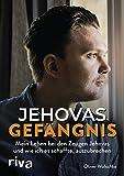 Jehovas Gefängnis: Mein Leben bei den Zeugen Jehovas und wie ich es schaffte, auszubrechen - Oliver Wolschke