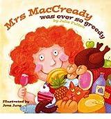 [( Mrs MacCready Was Ever So Greedy )] [by: Julie Fulton] [May-2011]