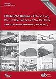 Elektrische Bahnen - Entwicklung, Bau und Betrieb der letzten 100 Jahre: Band 4: Elektrischer Bahnbetrieb (1925 bis 1932) (Bahntechnik)