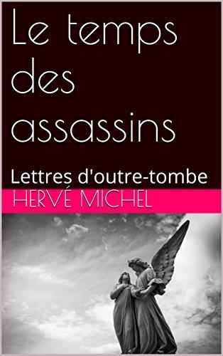 Le temps des assassins: Lettres d'outre-tombe par Hervé Michel