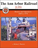 Ann Arbor Railroad in Color: History & Operations 1869 to 1976