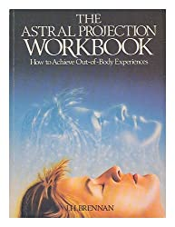The Astral Projection Workbook: How to Achieve Out-of-body Experiences