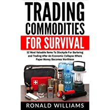 Trading Commodities For Survival: 52 Most Valuable Items To Stockpile For Bartering And Trading After An Economic Collapse Where Paper Money Becomes Worthless (English Edition)