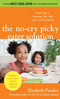 The No-Cry Picky Eater Solution:  Gentle Ways to Encourage Your Child to Eat-and Eat Healthy by [Pantley, Elizabeth]