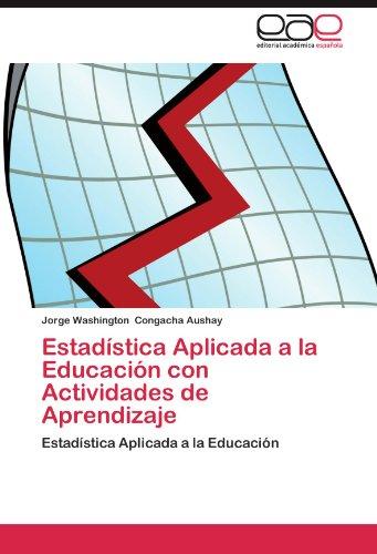 Estadistica Aplicada a la Educacion Con Actividades de Aprendizaje por Jorge Washington Congacha Aushay