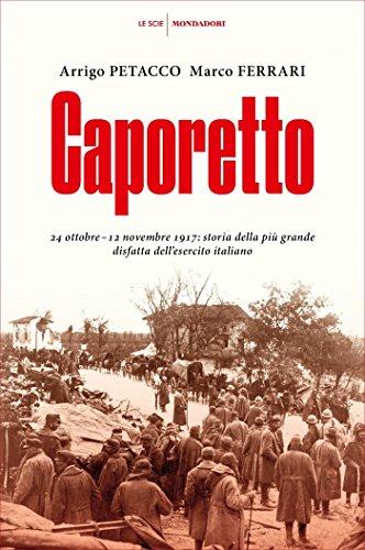 Caporetto: 24 ottobre - 12 novembre 1917: storia della più grande disfatta dell'esercito italiano