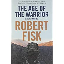 The Age of the Warrior: Selected Writings by Robert Fisk (2009-03-05)