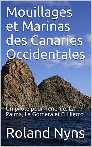 Mouillages et Marinas des Canaries Occidentales: Un pilote pour Tenerife, La Palma, La Gomera et El Hierro (Pilotbook t. 2)