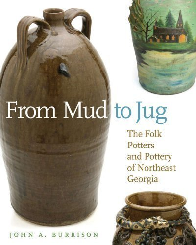 From Mud to Jug: The Folk Potters and Pottery of Northeast Georgia by Burrison, John A. (2010) Paperback