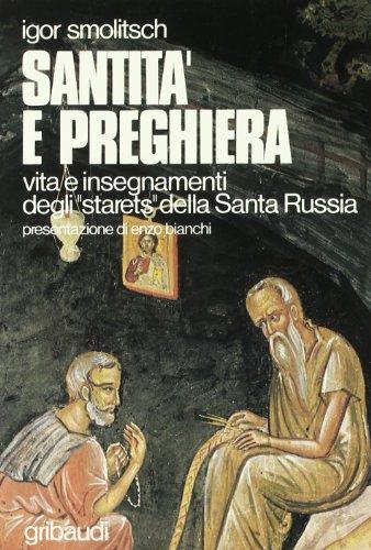 Santità e preghiera. Vita e insegnamenti degli «Staretz» della Santa Russia - Russo Preghiera Ortodossa