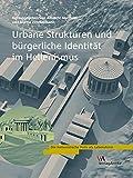 Urbane Strukturen und bürgerliche Identität im Hellenismus (Die hellenistische Polis als Lebensform, Band 5) -