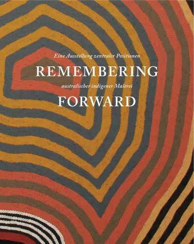 remembering-forward-australian-aboriginal-painting-since-1960
