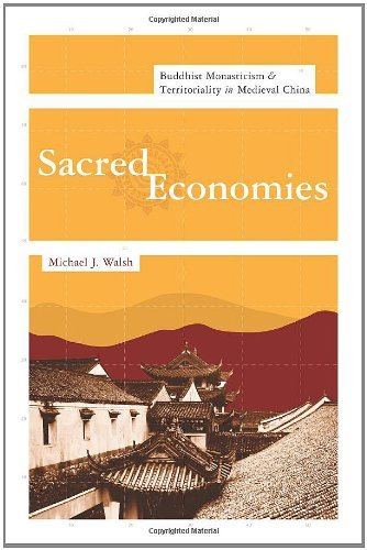 Sacred Economies: Buddhist Monasticism and Territoriality in Medieval China (The Sheng Yen Series in Chinese Buddhist Studies) by Michael J. Walsh (2010-03-25)