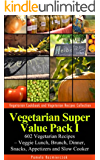 Vegetarian Super Value Pack I - 602 Vegetarian Recipes - Veggie Lunch, Brunch, Dinner, Snacks, Appetizers and Slow Cooker (Vegetarian Cookbook and Vegetarian Recipes Collection 26) (English Edition)