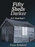 Fifty Sheds Darker - R.C. Mood Book 1