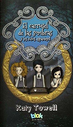 El carrusel de las sombras y los ninos espantosos / Skary Childrin and the Carousel of Sorrow por Katy Towell