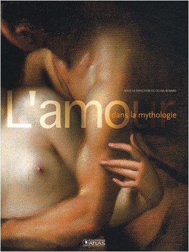 L'amour dans la mythologie par Céline Bénard