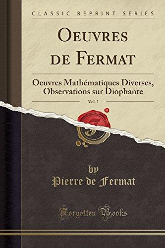 Oeuvres de Fermat, Vol. 1: Oeuvres Mathématiques Diverses, Observations Sur Diophante (Classic Reprint) par Pierre De Fermat