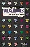 Volcaniques: Une anthologie du plaisir: Une anthologie du plaisir