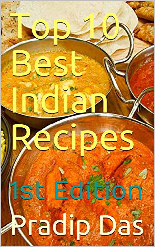 Top 10 Best Indian Recipes : 1st Edition (PD) (English Edition)