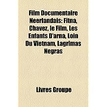 Film Documentaire Nerlandais: Fitna, Chavez, Le Film, Les Enfants D'Arna, Loin Du Vietnam, Lgrimas Negras