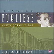 Vieja Recova: Canta Jorge Vidal by Osvaldo Pugliese (2008-01-01)