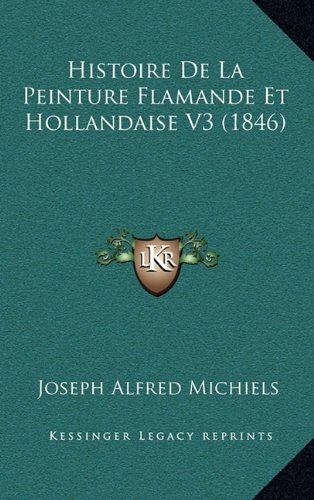 Histoire de La Peinture Flamande Et Hollandaise V3 (1846)