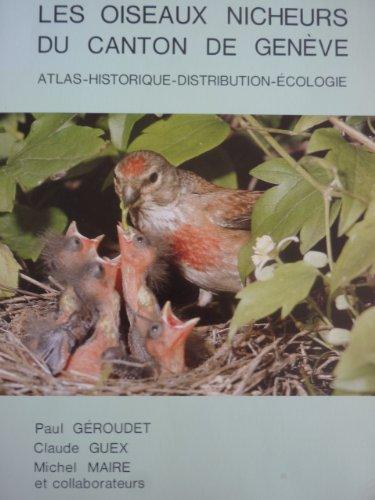 Les Oiseaux nicheurs du Canton de Genève : Atlas - Historique - Distribution - Ecologie
