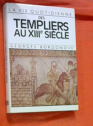 LA VIE QUOTIDIENNE DES TEMPLIERS AU XIII SIECLE.