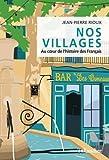 Nos villages - Au coeur de l'histoire des Français