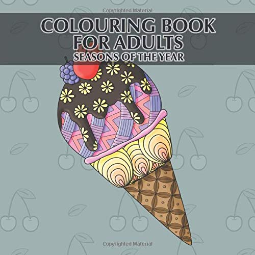 Coulouring Book For Adults - Seasons of the Year: 40 Unique Seasons of the Year Pictures For Colouring And Relaxing + BONUS -