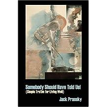 Somebody Should Have Told Us! by Jack Pransky (2006-01-10)